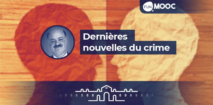 Mooc - Dernières nouvelles du crime